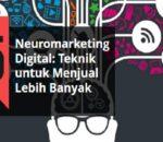 Neuromarketing Digital: 15 Teknik untuk Menjual Lebih Banyak