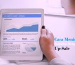Cara Meningkatkan Penjualan Menggunakan Up-Sale